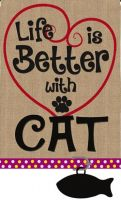 Life is Better with a CAT garden flag